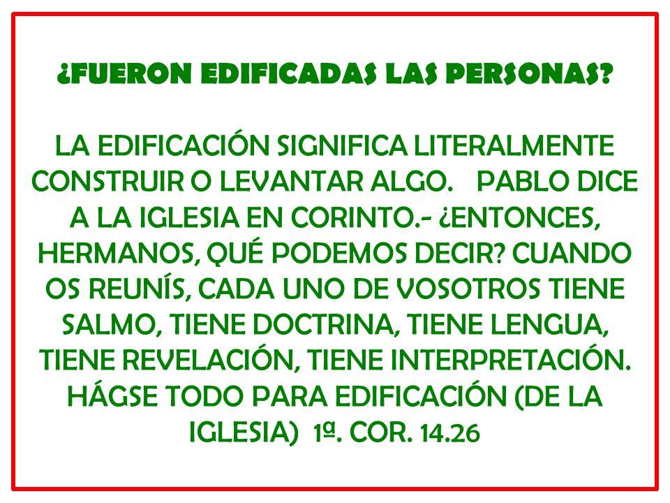 ¿FUERON EDIFICADAS LAS PERSONAS? LA EDIFICACIÓN SIGNIFICA LITERALMENTE CONSTRUIR O LEVANTAR ALGO. PABLO DICE A LA IGLESIA EN CORINTO.- ¿ENTONCES, HERM