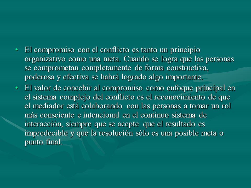 El compromiso con el conflicto es tanto un principio organizativo como una meta.