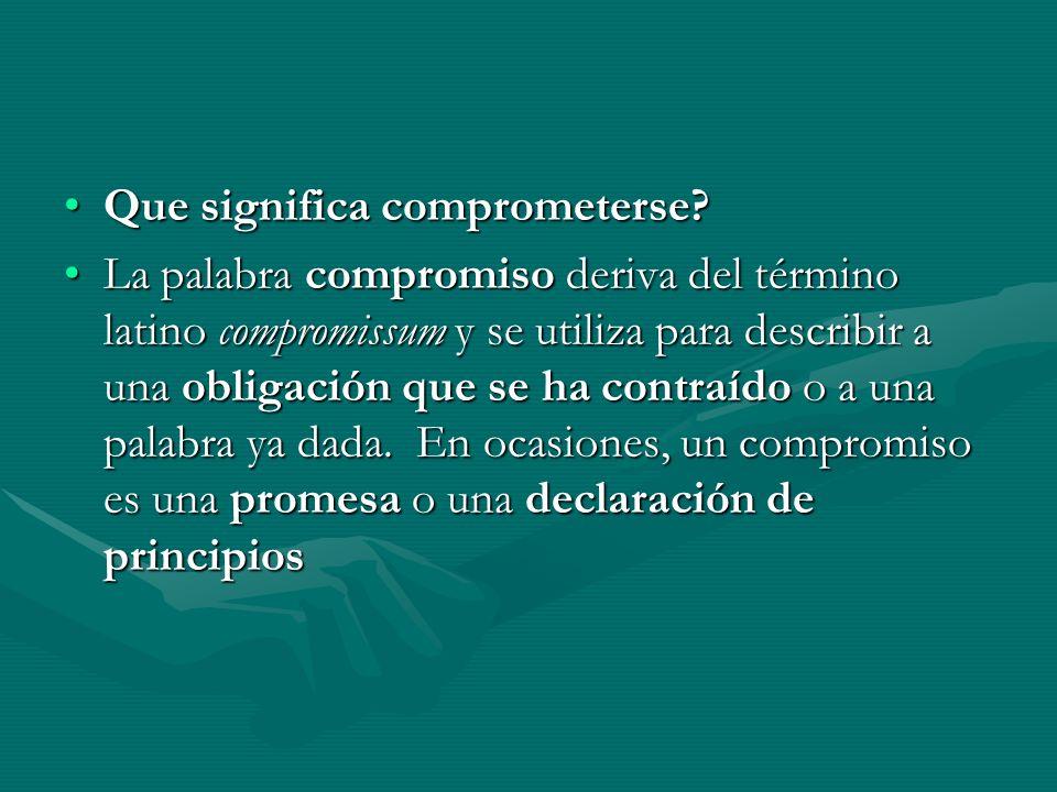 Que significa comprometerse?Que significa comprometerse.