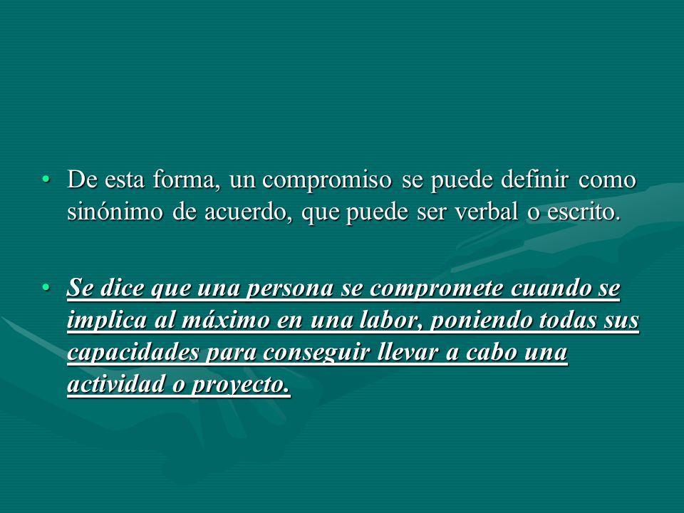 De esta forma, un compromiso se puede definir como sinónimo de acuerdo, que puede ser verbal o escrito.De esta forma, un compromiso se puede definir como sinónimo de acuerdo, que puede ser verbal o escrito.