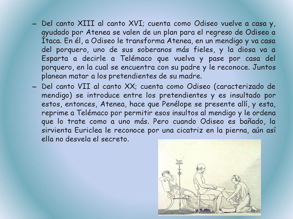 – Del canto XIII al canto XVI; cuenta como Odiseo vuelve a casa y, ayudado por Atenea se valen de un plan para el regreso de Odiseo a Ítaca. En él, a