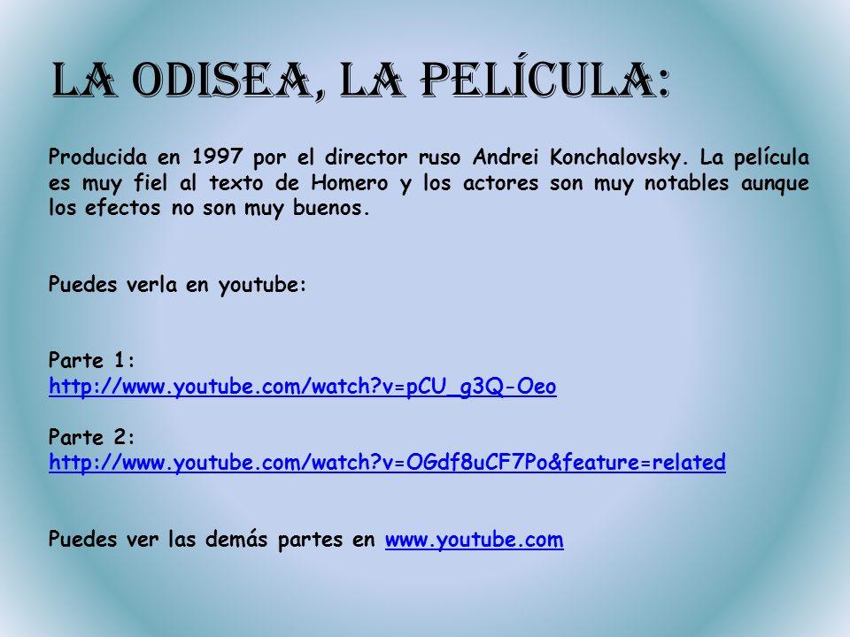 La Odisea, la película: Producida en 1997 por el director ruso Andrei Konchalovsky. La película es muy fiel al texto de Homero y los actores son muy n