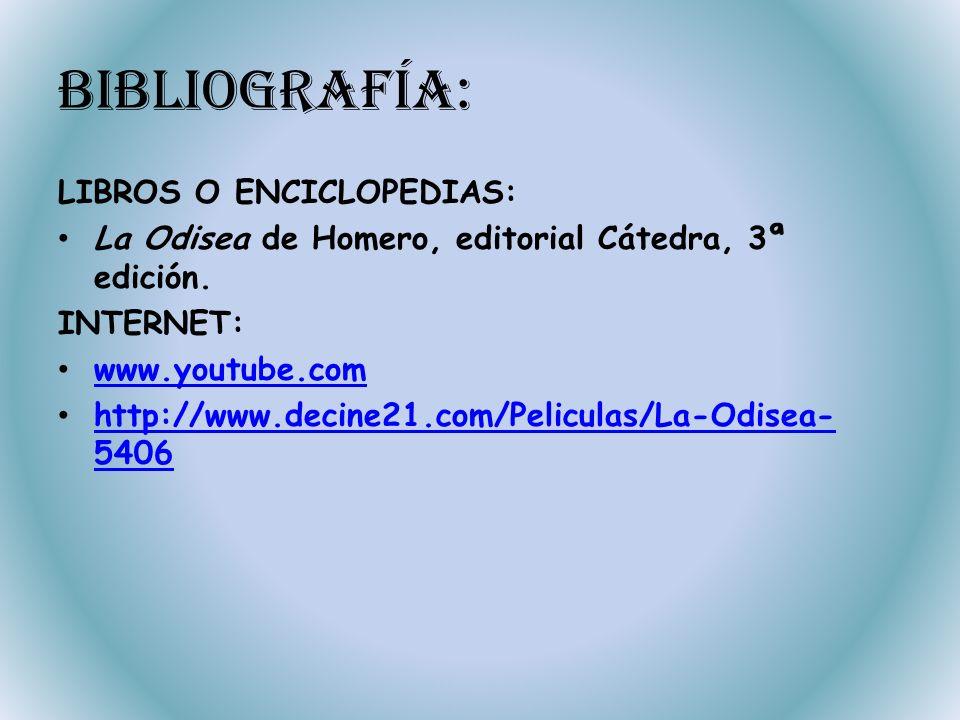Bibliografía: LIBROS O ENCICLOPEDIAS: La Odisea de Homero, editorial Cátedra, 3ª edición. INTERNET: www.youtube.com http://www.decine21.com/Peliculas/
