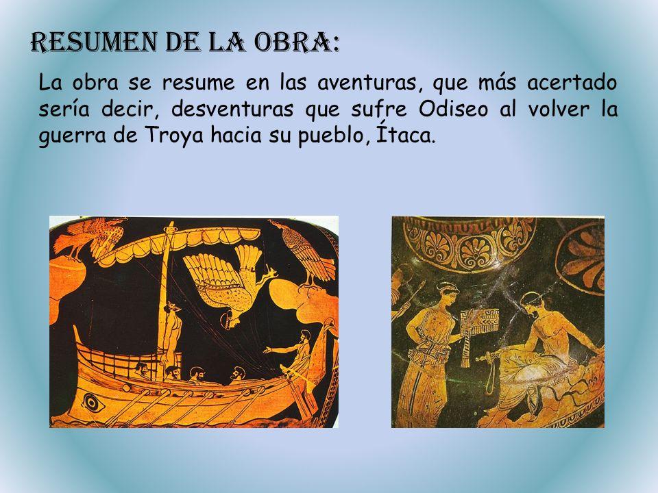 Resumen de la obra: La obra se resume en las aventuras, que más acertado sería decir, desventuras que sufre Odiseo al volver la guerra de Troya hacia