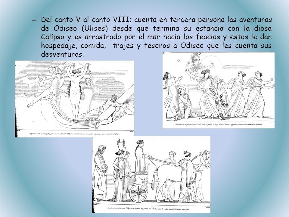 – Del canto V al canto VIII; cuenta en tercera persona las aventuras de Odiseo (Ulises) desde que termina su estancia con la diosa Calipso y es arrast