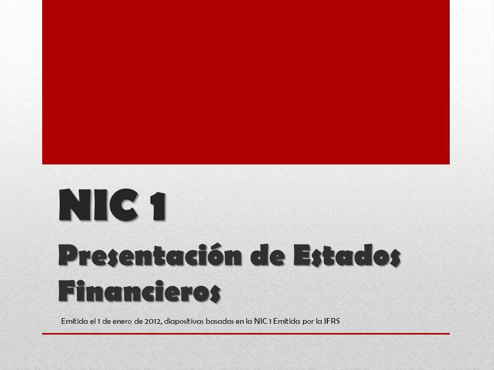 NIC 1 Presentación de Estados Financieros Emitida el 1 de enero de 2012, diapositivas basadas en la NIC 1 Emitida por la IFRS