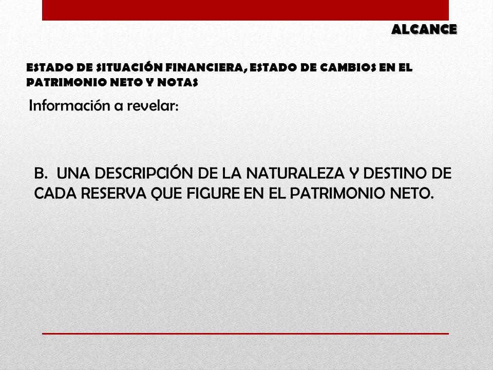 B.UNA DESCRIPCIÓN DE LA NATURALEZA Y DESTINO DE CADA RESERVA QUE FIGURE EN EL PATRIMONIO NETO.