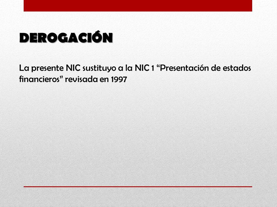 DEROGACIÓN La presente NIC sustituyo a la NIC 1 Presentación de estados financieros revisada en 1997