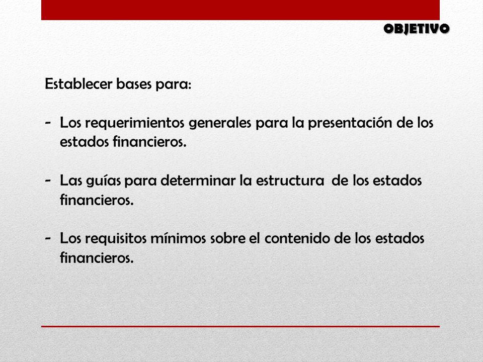 Establecer bases para: -Los requerimientos generales para la presentación de los estados financieros. -Las guías para determinar la estructura de los