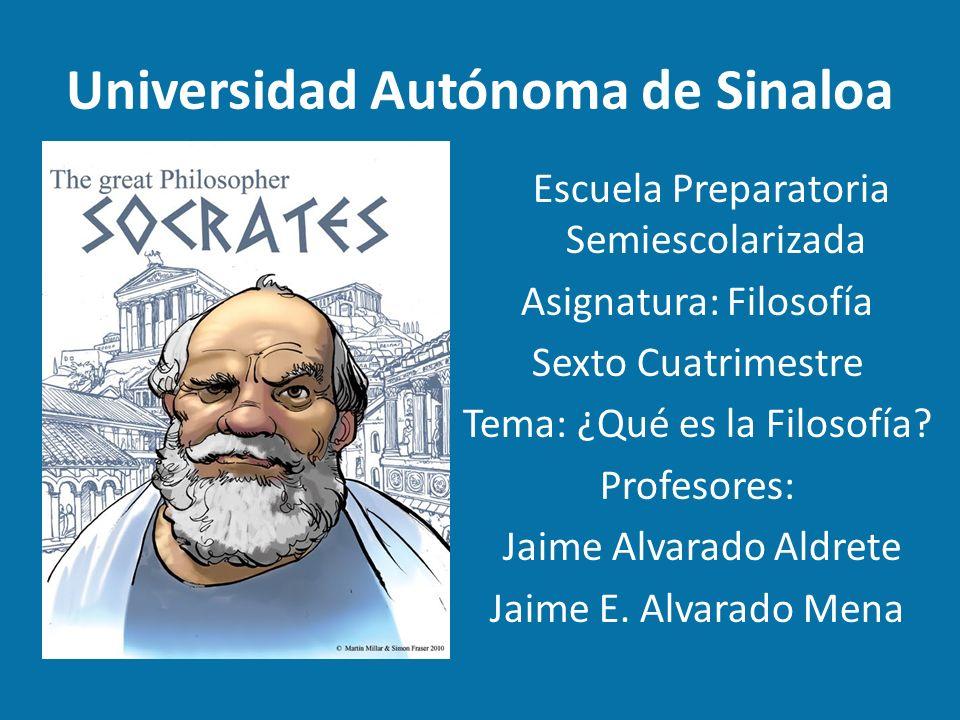 Universidad Autónoma de Sinaloa Escuela Preparatoria Semiescolarizada Asignatura: Filosofía Sexto Cuatrimestre Tema: ¿Qué es la Filosofía.