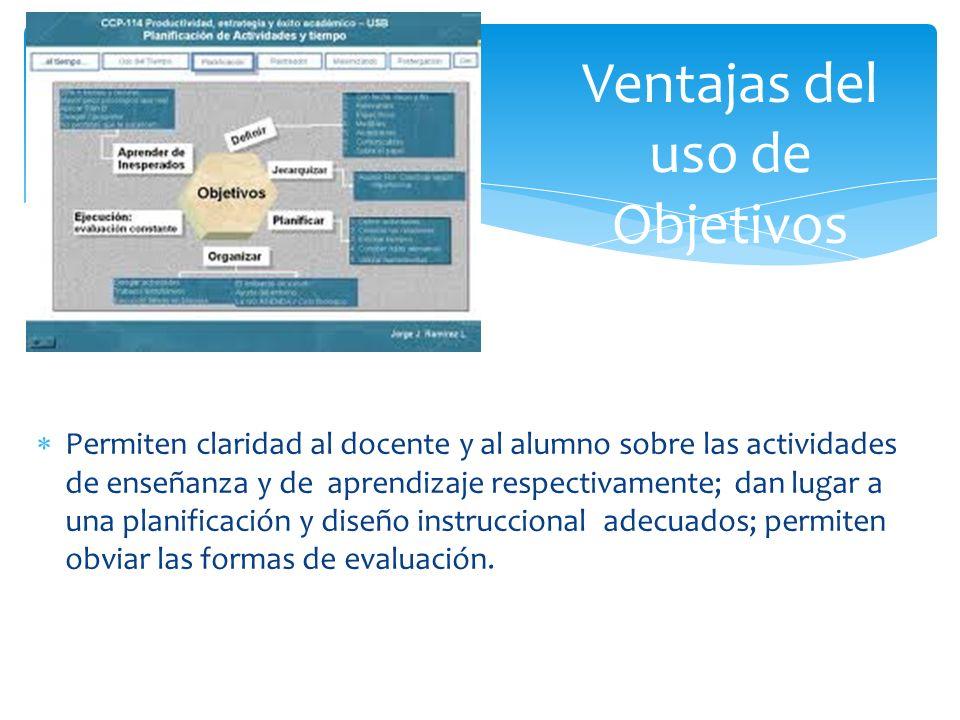 Permiten claridad al docente y al alumno sobre las actividades de enseñanza y de aprendizaje respectivamente; dan lugar a una planificación y diseño i