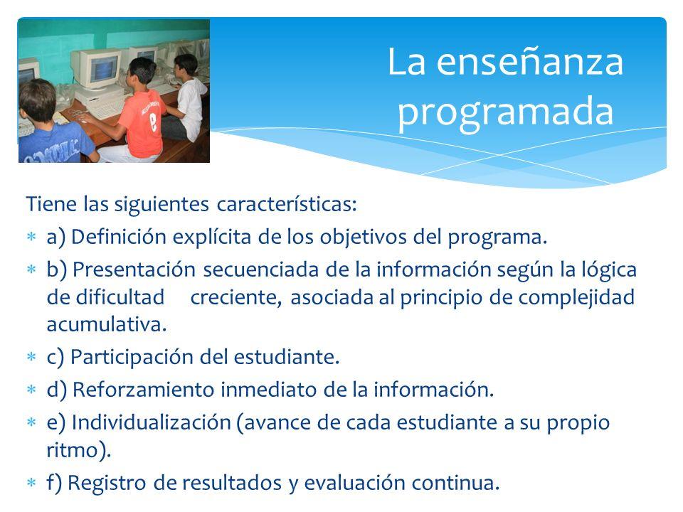 Tiene las siguientes características: a) Definición explícita de los objetivos del programa. b) Presentación secuenciada de la información según la ló