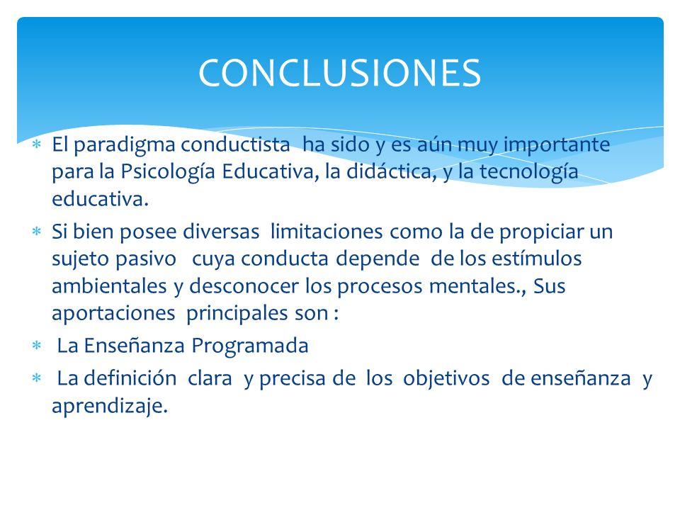 El paradigma conductista ha sido y es aún muy importante para la Psicología Educativa, la didáctica, y la tecnología educativa. Si bien posee diversas