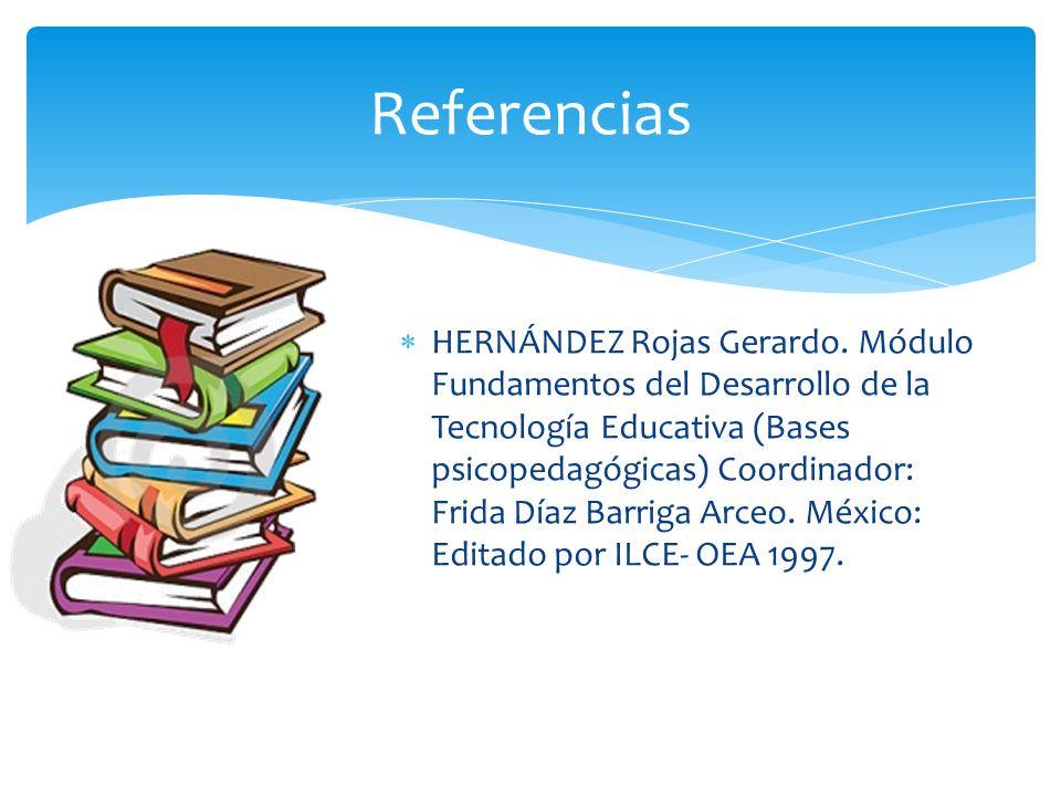 HERNÁNDEZ Rojas Gerardo. Módulo Fundamentos del Desarrollo de la Tecnología Educativa (Bases psicopedagógicas) Coordinador: Frida Díaz Barriga Arceo.
