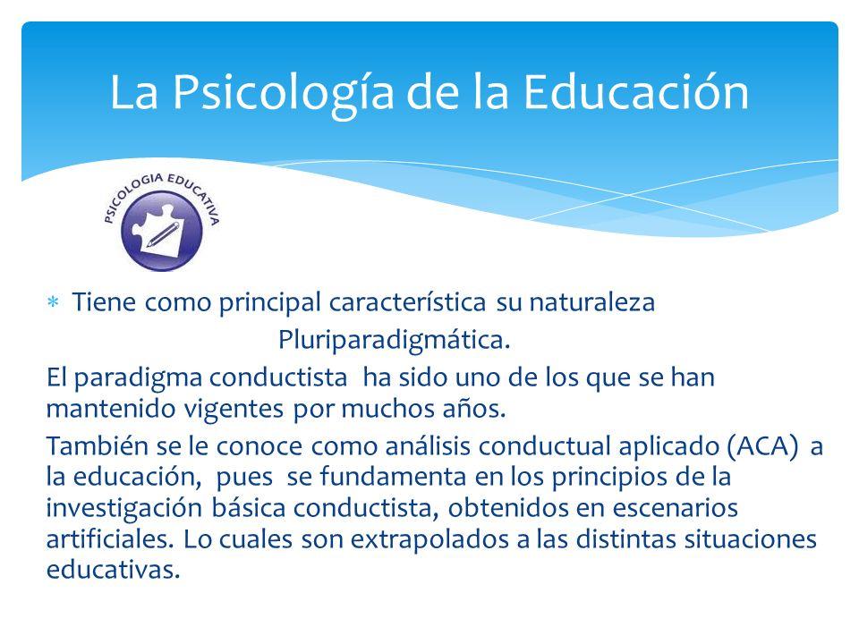 El paradigma conductista ha sido y es aún muy importante para la Psicología Educativa, la didáctica, y la tecnología educativa.