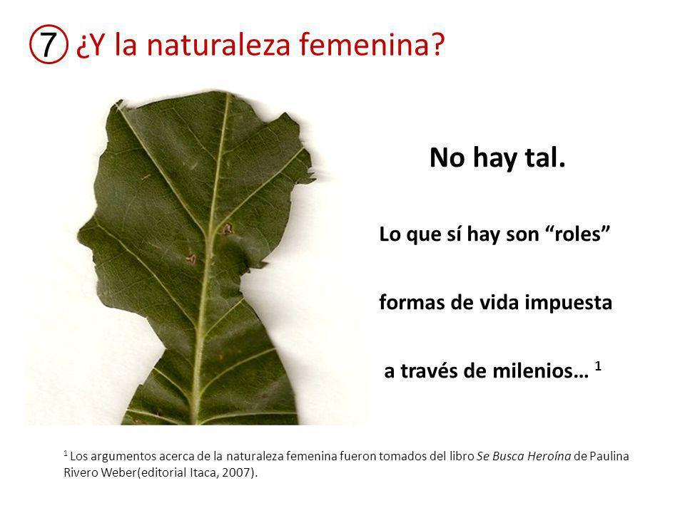 ¿Y la naturaleza femenina. 7 No hay tal.