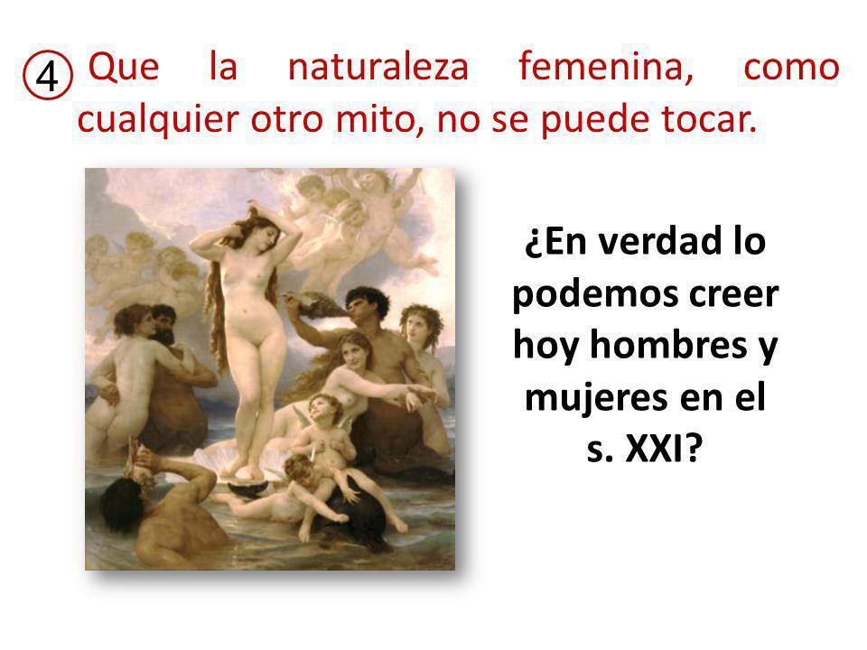 Que la naturaleza femenina, como cualquier otro mito, no se puede tocar.