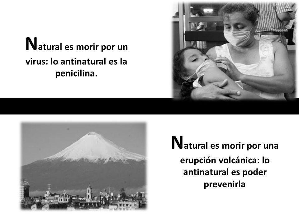 N atural es morir por un virus: lo antinatural es la penicilina.
