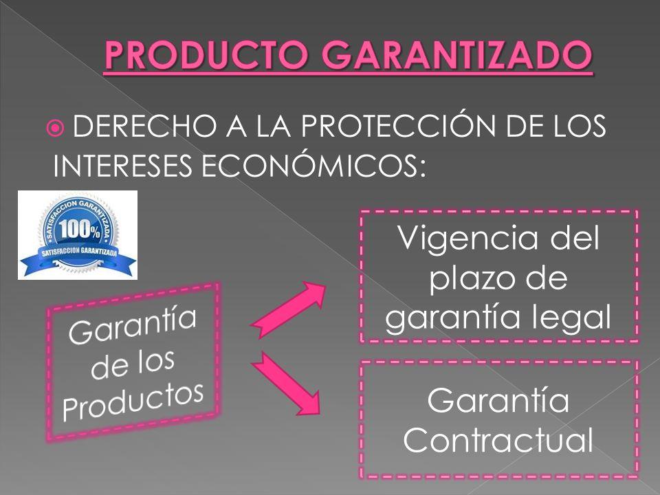 DERECHO A LA PROTECCIÓN DE LOS INTERESES ECONÓMICOS: Vigencia del plazo de garantía legal Garantía Contractual