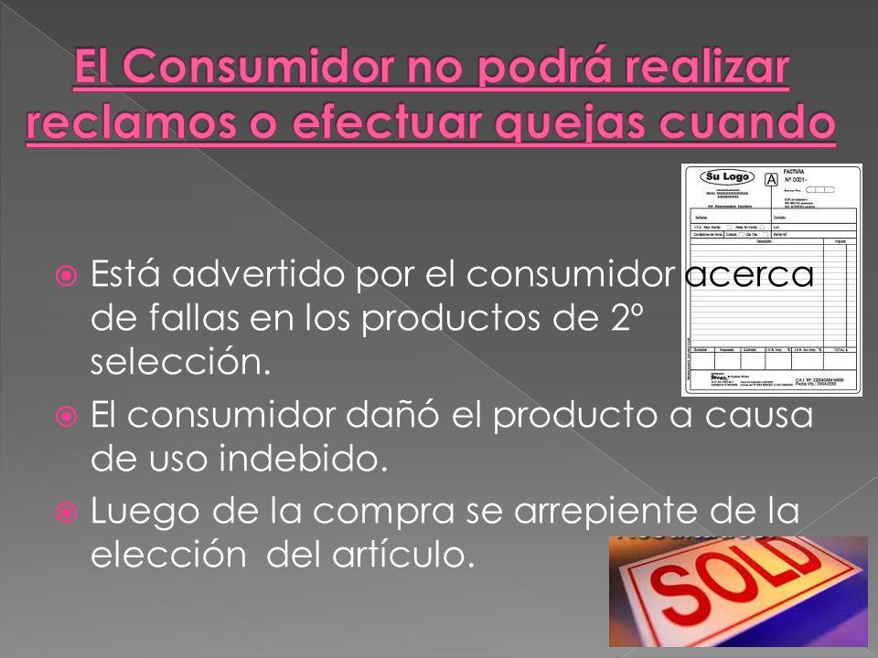 Está advertido por el consumidor acerca de fallas en los productos de 2º selección. El consumidor dañó el producto a causa de uso indebido. Luego de l