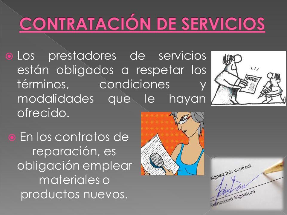Los prestadores de servicios están obligados a respetar los términos, condiciones y modalidades que le hayan ofrecido. En los contratos de reparación,