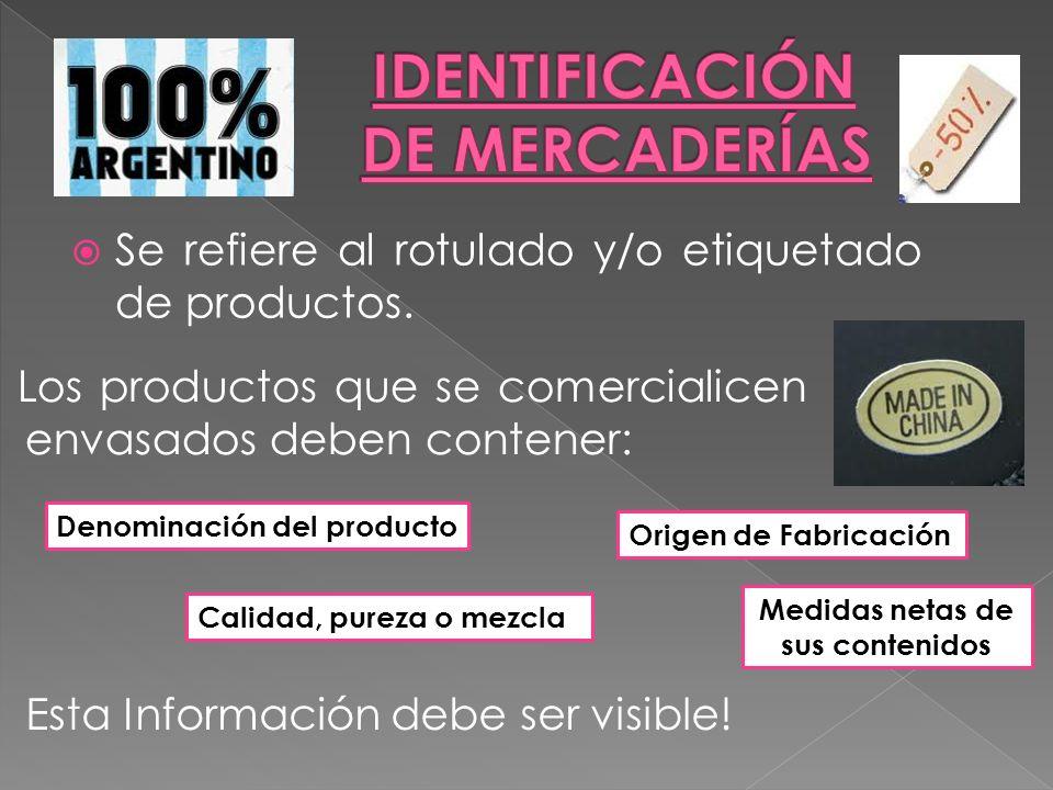 Se refiere al rotulado y/o etiquetado de productos. Los productos que se comercialicen envasados deben contener: Denominación del producto Origen de F