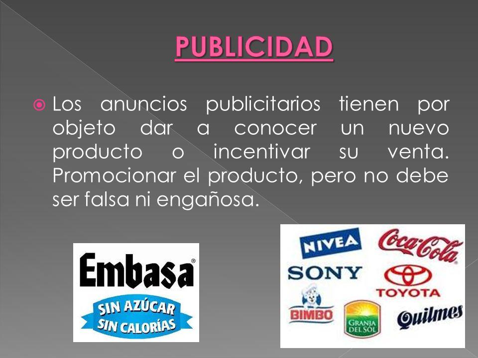 Los anuncios publicitarios tienen por objeto dar a conocer un nuevo producto o incentivar su venta. Promocionar el producto, pero no debe ser falsa ni