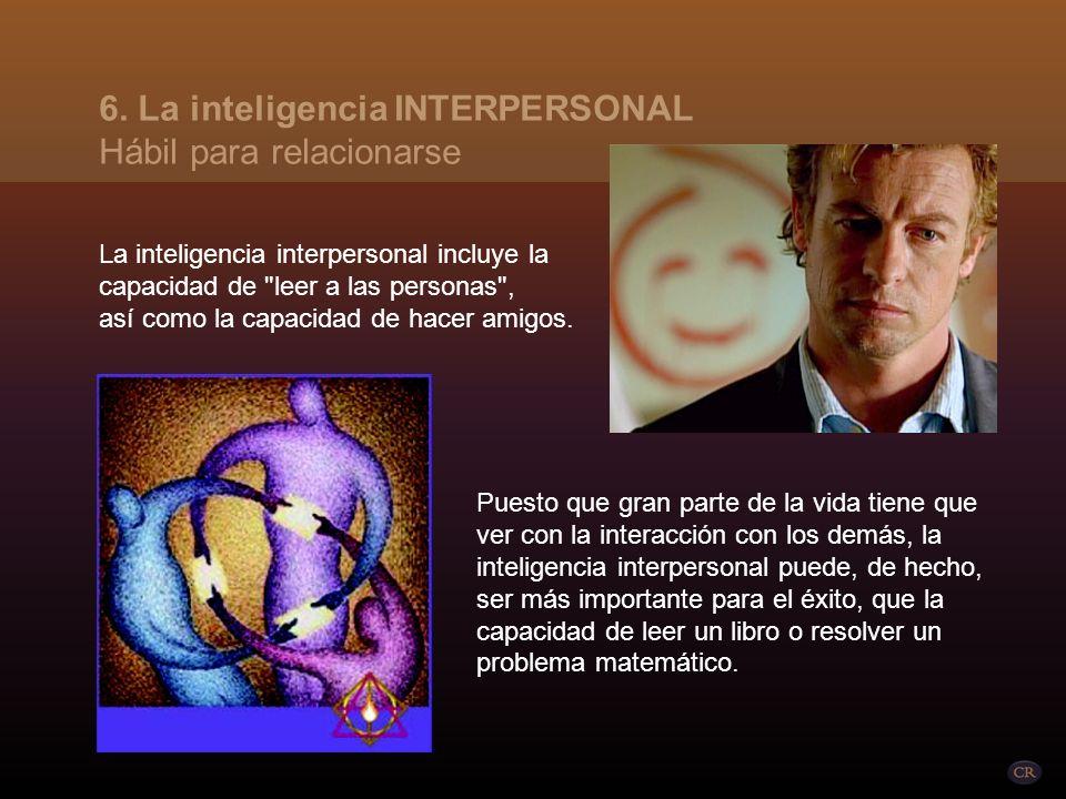 Esta inteligencia tiene que ver con la capacidad de entender a otras personas y trabajar con ellas. 6. La inteligencia INTERPERSONAL Hábil para relaci