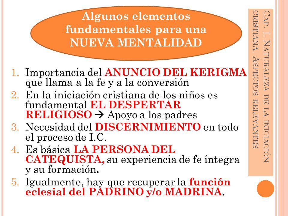 1.Importancia del ANUNCIO DEL KERIGMA que llama a la fe y a la conversión 2.En la iniciación cristiana de los niños es fundamental EL DESPERTAR RELIGI