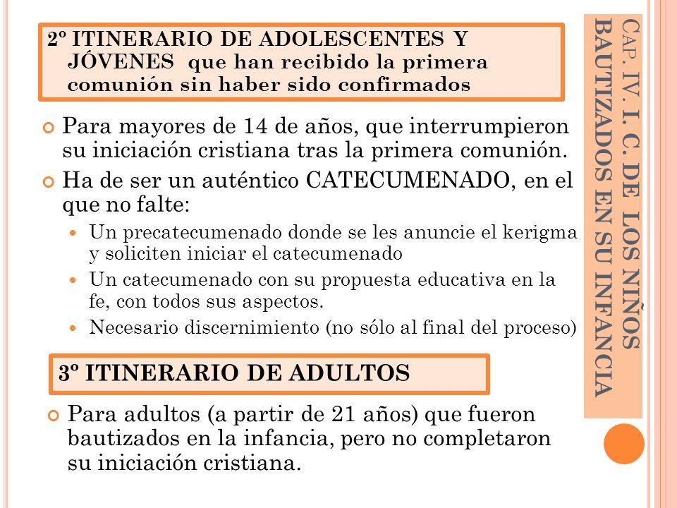 C AP. IV. I. C. DE LOS NIÑOS BAUTIZADOS EN SU INFANCIA Para mayores de 14 de años, que interrumpieron su iniciación cristiana tras la primera comunión