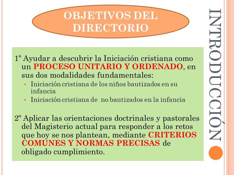 1º Ayudar a descubrir la Iniciación cristiana como un PROCESO UNITARIO Y ORDENADO, en sus dos modalidades fundamentales: Iniciación cristiana de los n