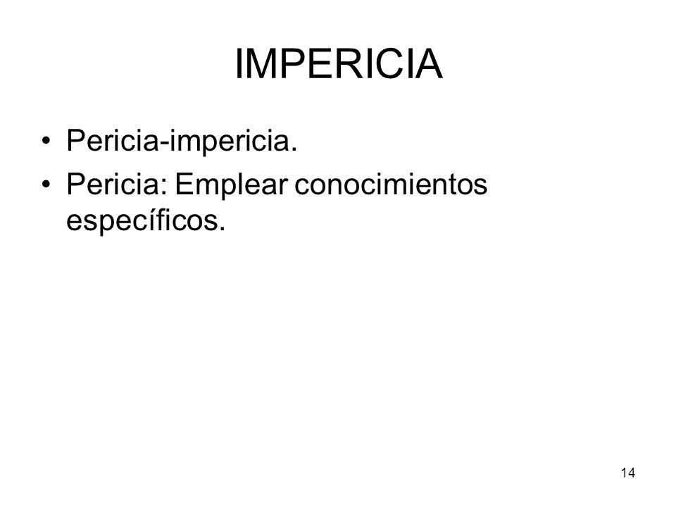 14 IMPERICIA Pericia-impericia. Pericia: Emplear conocimientos específicos.