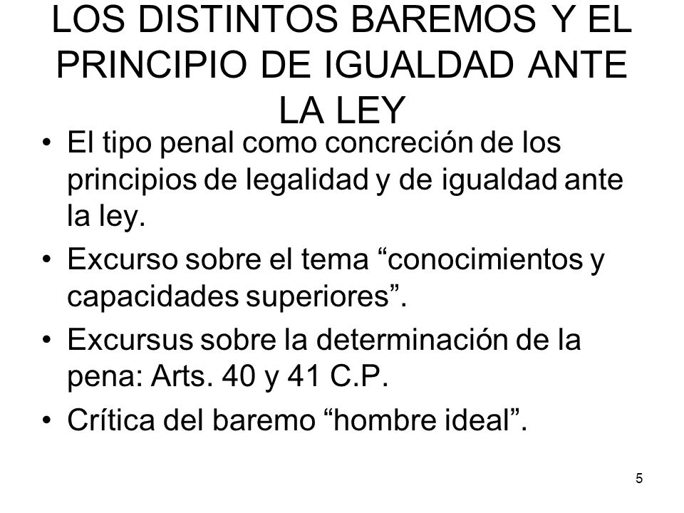5 LOS DISTINTOS BAREMOS Y EL PRINCIPIO DE IGUALDAD ANTE LA LEY El tipo penal como concreción de los principios de legalidad y de igualdad ante la ley.