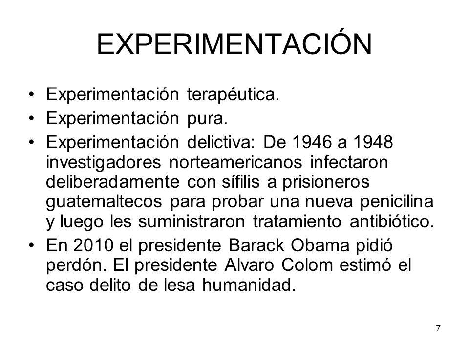7 EXPERIMENTACIÓN Experimentación terapéutica. Experimentación pura. Experimentación delictiva: De 1946 a 1948 investigadores norteamericanos infectar