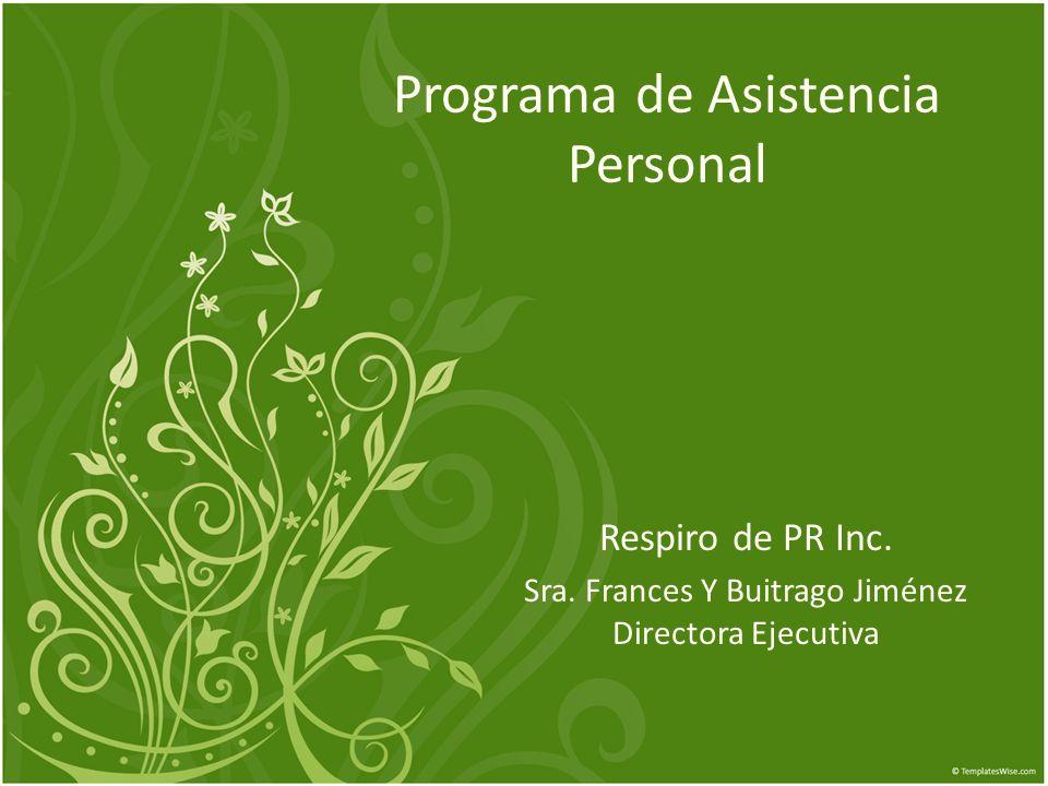 Programa de Asistencia Personal Respiro de PR Inc. Sra. Frances Y Buitrago Jiménez Directora Ejecutiva