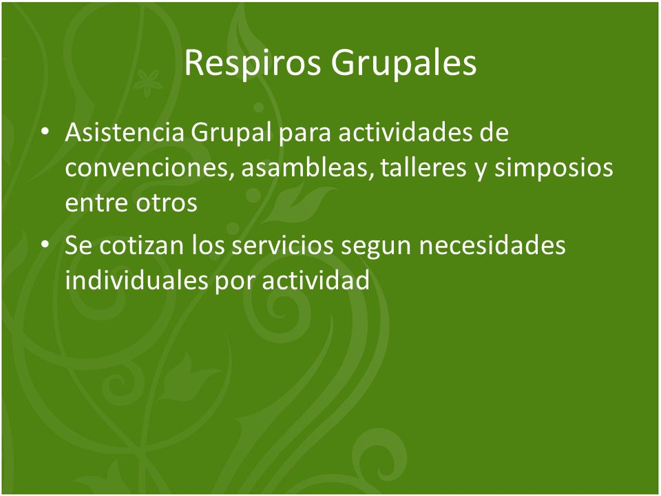 Respiros Grupales Asistencia Grupal para actividades de convenciones, asambleas, talleres y simposios entre otros Se cotizan los servicios segun necesidades individuales por actividad