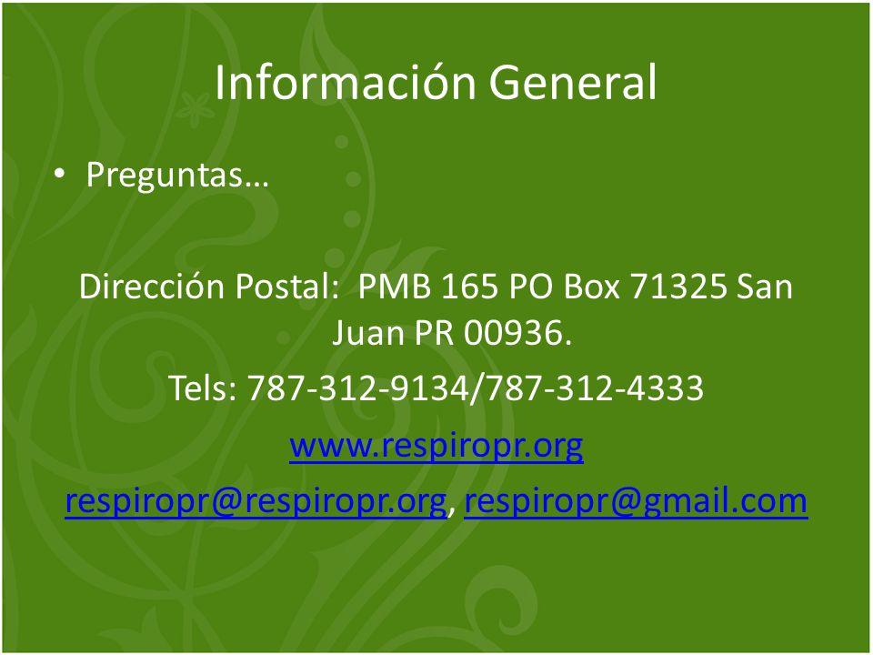 Información General Preguntas… Dirección Postal: PMB 165 PO Box 71325 San Juan PR 00936. Tels: 787-312-9134/787-312-4333 www.respiropr.org respiropr@r