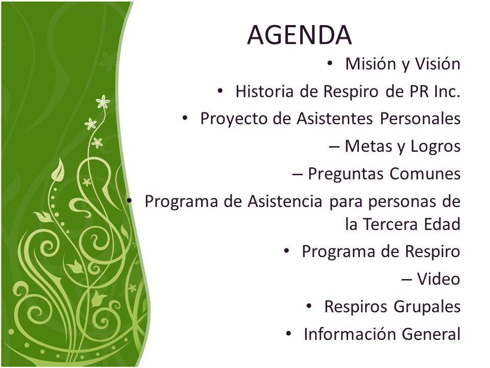 AGENDA Misión y Visión Historia de Respiro de PR Inc. Proyecto de Asistentes Personales – Metas y Logros – Preguntas Comunes Programa de Asistencia pa
