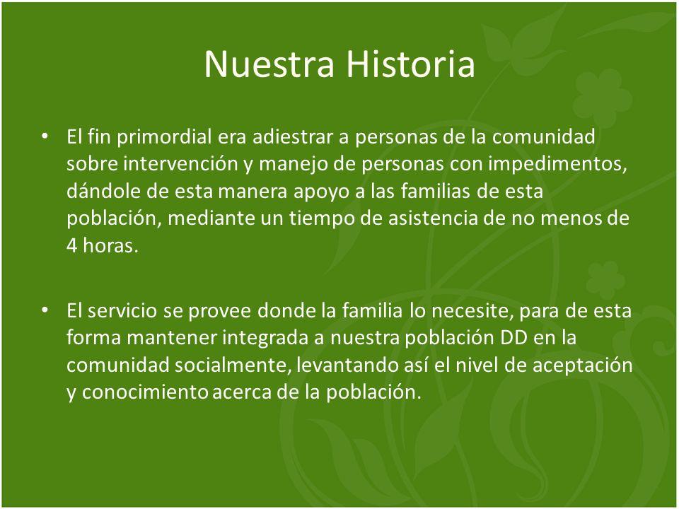 Nuestra Historia El fin primordial era adiestrar a personas de la comunidad sobre intervención y manejo de personas con impedimentos, dándole de esta