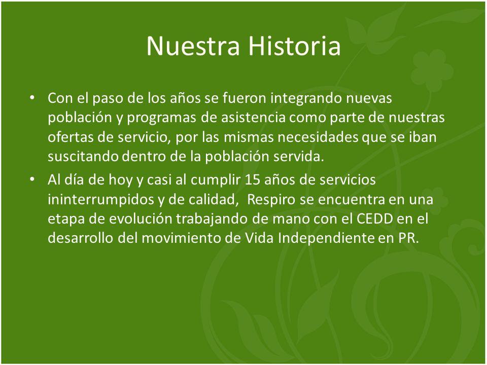 Nuestra Historia Con el paso de los años se fueron integrando nuevas población y programas de asistencia como parte de nuestras ofertas de servicio, p