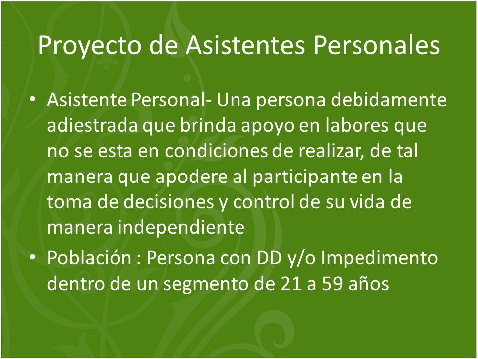 Proyecto de Asistentes Personales Asistente Personal- Una persona debidamente adiestrada que brinda apoyo en labores que no se esta en condiciones de