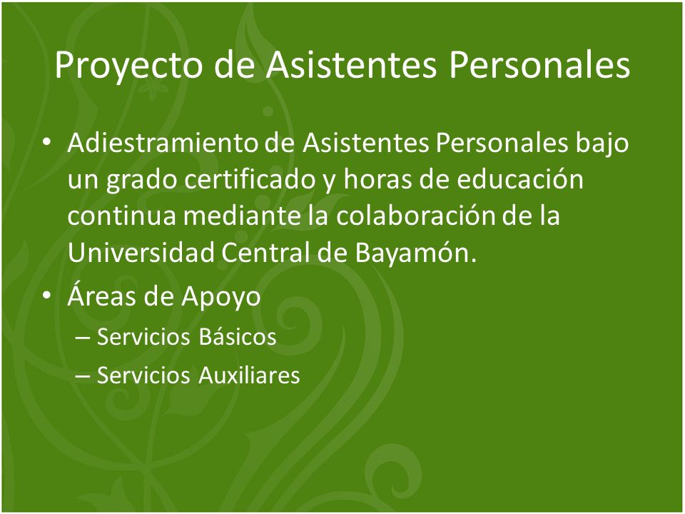 Proyecto de Asistentes Personales Adiestramiento de Asistentes Personales bajo un grado certificado y horas de educación continua mediante la colaboración de la Universidad Central de Bayamón.