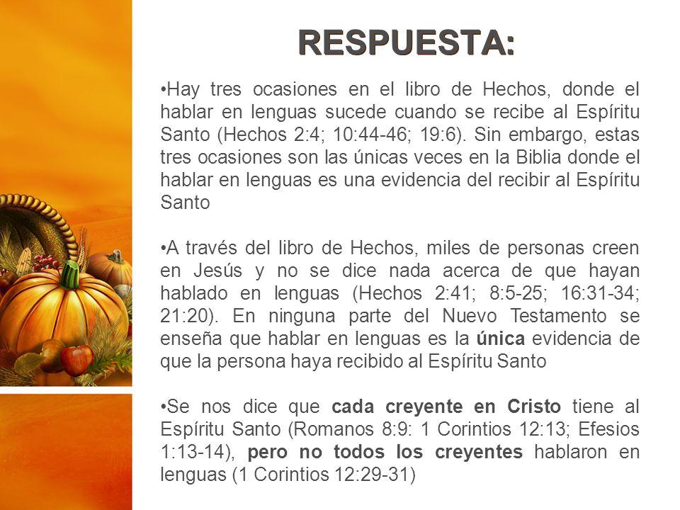 RESPUESTA: Hay tres ocasiones en el libro de Hechos, donde el hablar en lenguas sucede cuando se recibe al Espíritu Santo (Hechos 2:4; 10:44-46; 19:6)