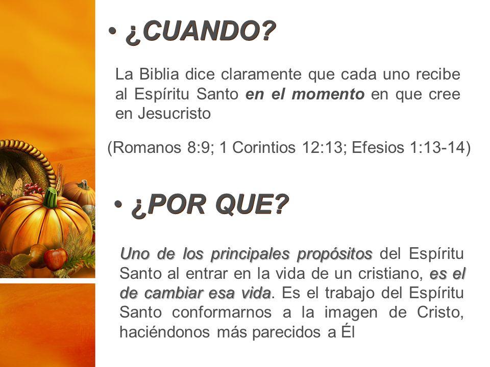 ¿CUANDO? La Biblia dice claramente que cada uno recibe al Espíritu Santo en el momento en que cree en Jesucristo (Romanos 8:9; 1 Corintios 12:13; Efes