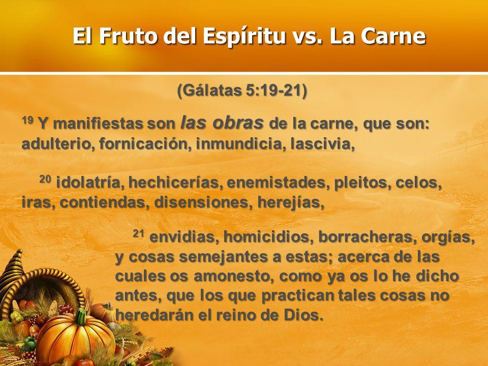 LA BATALLA Gálatas 5:19-21 describe cómo somos, en mayor o menor grado, cuando no conocemos a Cristo, y por lo tanto no estamos bajo la influencia del Espíritu Santo Nuestra carneNuestra carne de pecado produce este tipo de fruto (Gálatas 5:19-21) El Espíritu SantoEl Espíritu Santo produce el otro tipo de fruto (Gálatas 5:22-23) La vida cristiana es una batalla entre las acciones de la naturaleza de pecado, y el fruto del Espíritu Santo