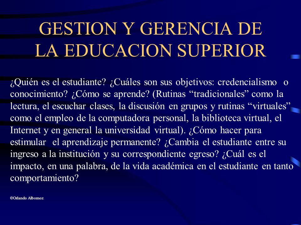 GESTION Y GERENCIA DE LA EDUCACION SUPERIOR ¿Quién es el estudiante? ¿Cuáles son sus objetivos: credencialismo o conocimiento? ¿Cómo se aprende? (Ruti