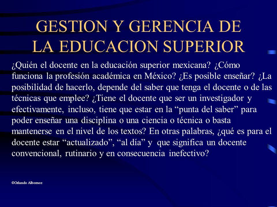 GESTION Y GERENCIA DE LA EDUCACION SUPERIOR ¿Quién el docente en la educación superior mexicana? ¿Cómo funciona la profesión académica en México? ¿Es