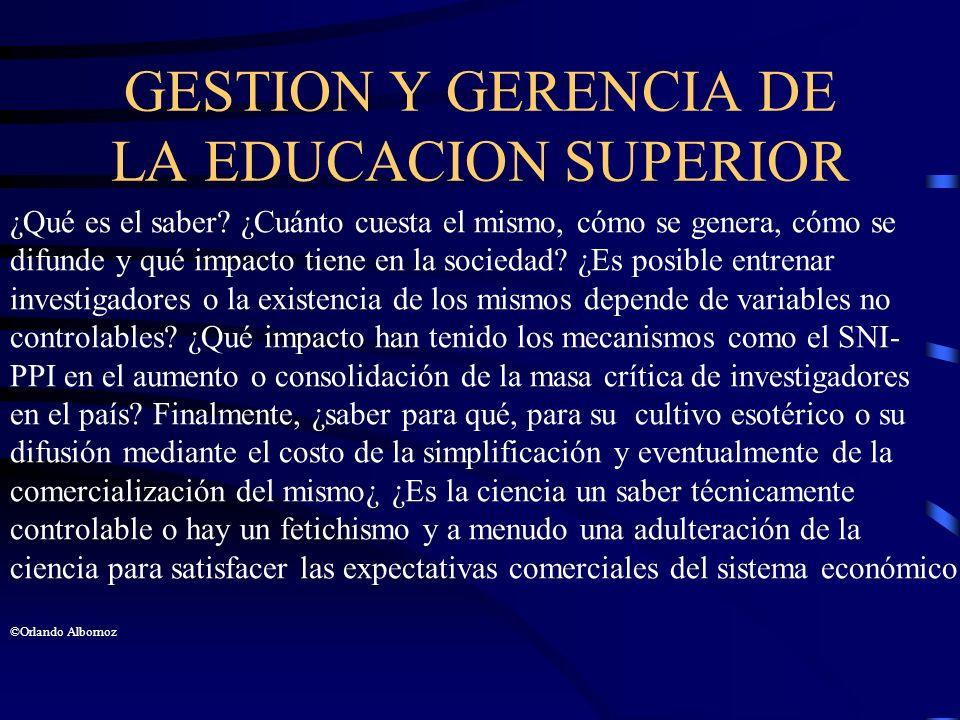 GESTION Y GERENCIA DE LA EDUCACION SUPERIOR ¿Qué es el saber? ¿Cuánto cuesta el mismo, cómo se genera, cómo se difunde y qué impacto tiene en la socie