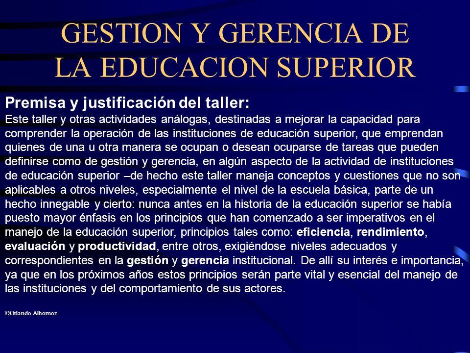 GESTION Y GERENCIA DE LA EDUCACION SUPERIOR Premisa y justificación del taller: Este taller y otras actividades análogas, destinadas a mejorar la capa