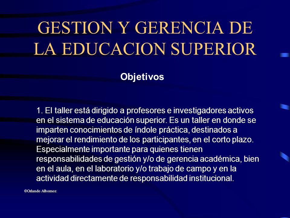 GESTION Y GERENCIA DE LA EDUCACION SUPERIOR Objetivos 1. El taller está dirigido a profesores e investigadores activos en el sistema de educación supe